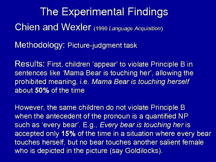 The Experimental Findings Chien and Wexler (1990 Language Acquisition) Methodology: Picture-judgment task Results: First,