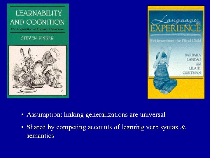 • Assumption: linking generalizations are universal • Shared by competing accounts of learning