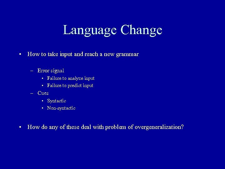 Language Change • How to take input and reach a new grammar – Error