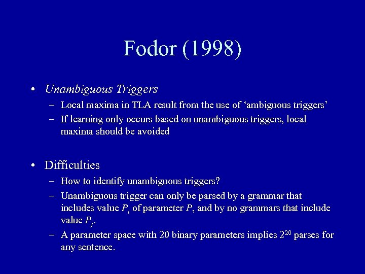 Fodor (1998) • Unambiguous Triggers – Local maxima in TLA result from the use