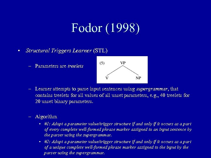 Fodor (1998) • Structural Triggers Learner (STL) – Parameters are treelets – Learner attempts
