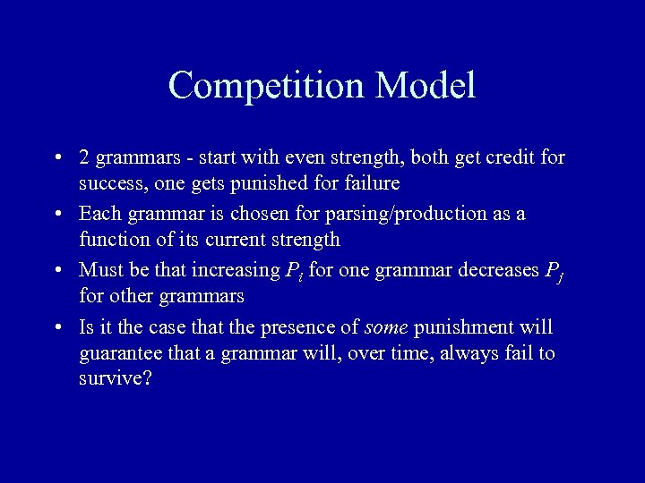 Competition Model • 2 grammars - start with even strength, both get credit for