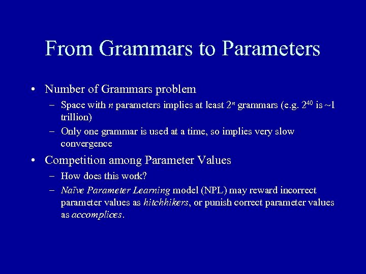From Grammars to Parameters • Number of Grammars problem – Space with n parameters