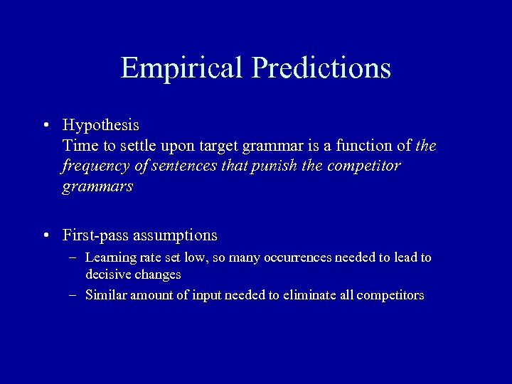 Empirical Predictions • Hypothesis Time to settle upon target grammar is a function of