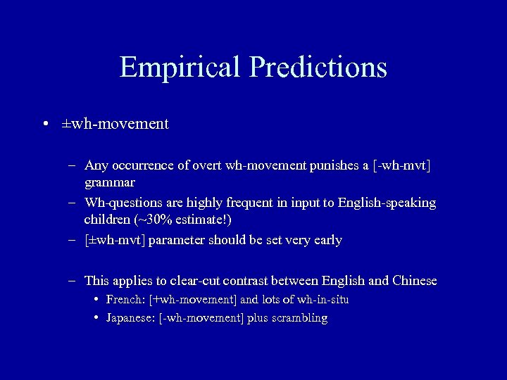 Empirical Predictions • ±wh-movement – Any occurrence of overt wh-movement punishes a [-wh-mvt] grammar