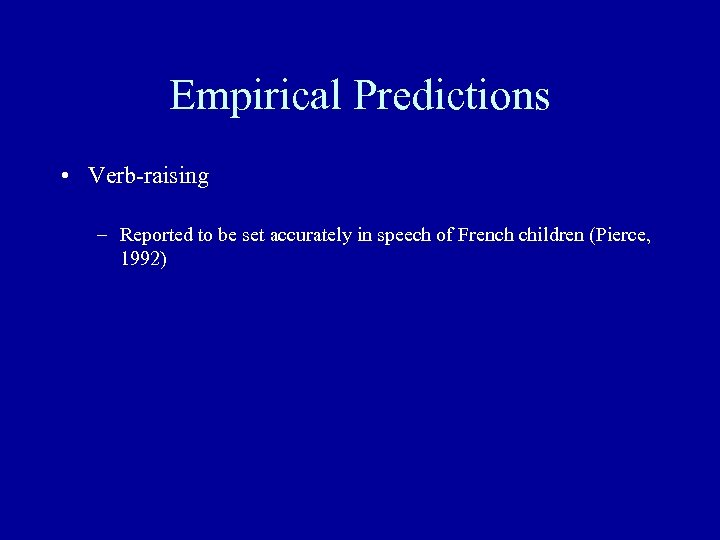 Empirical Predictions • Verb-raising – Reported to be set accurately in speech of French