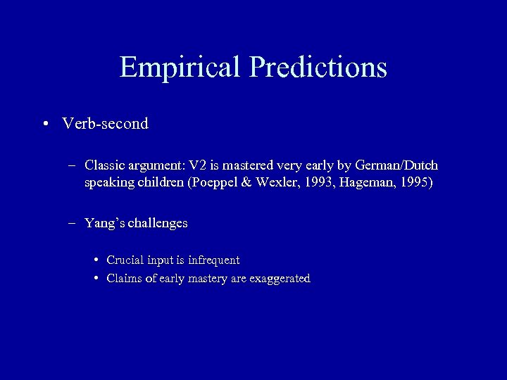 Empirical Predictions • Verb-second – Classic argument: V 2 is mastered very early by