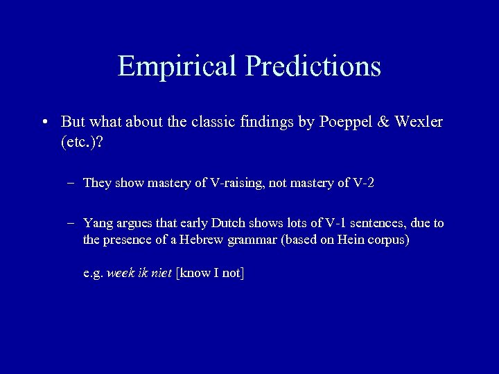 Empirical Predictions • But what about the classic findings by Poeppel & Wexler (etc.