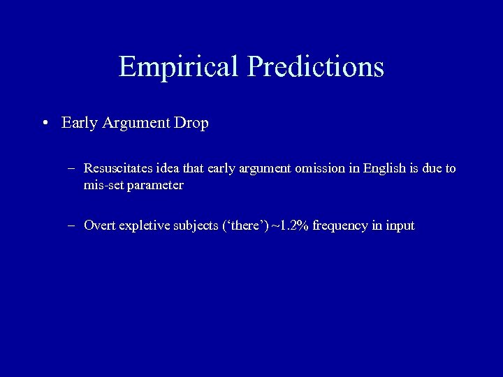 Empirical Predictions • Early Argument Drop – Resuscitates idea that early argument omission in