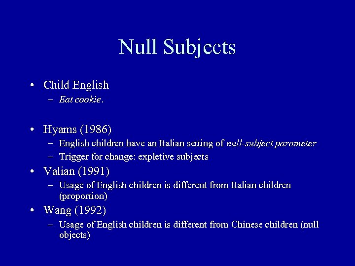 Null Subjects • Child English – Eat cookie. • Hyams (1986) – English children