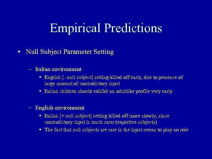 Empirical Predictions • Null Subject Parameter Setting – Italian environment • English [- null