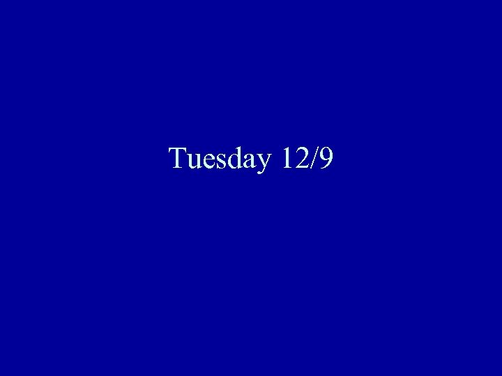 Tuesday 12/9