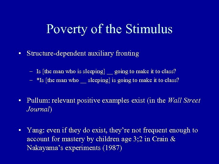 Poverty of the Stimulus • Structure-dependent auxiliary fronting – Is [the man who is