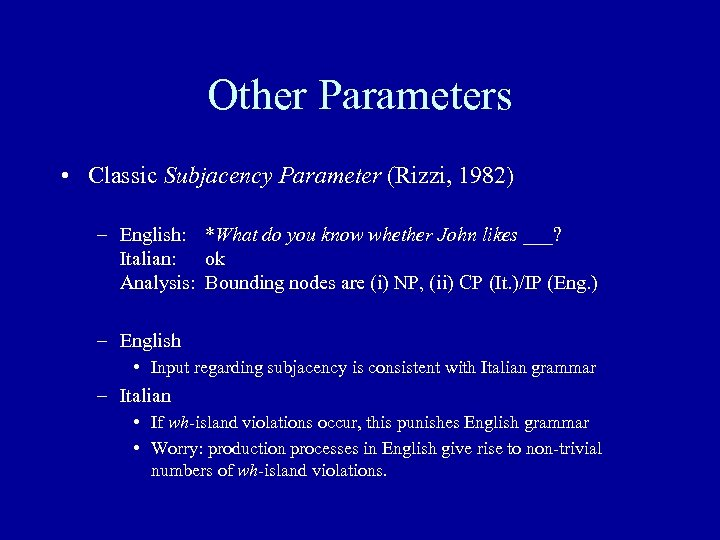 Other Parameters • Classic Subjacency Parameter (Rizzi, 1982) – English: *What do you know
