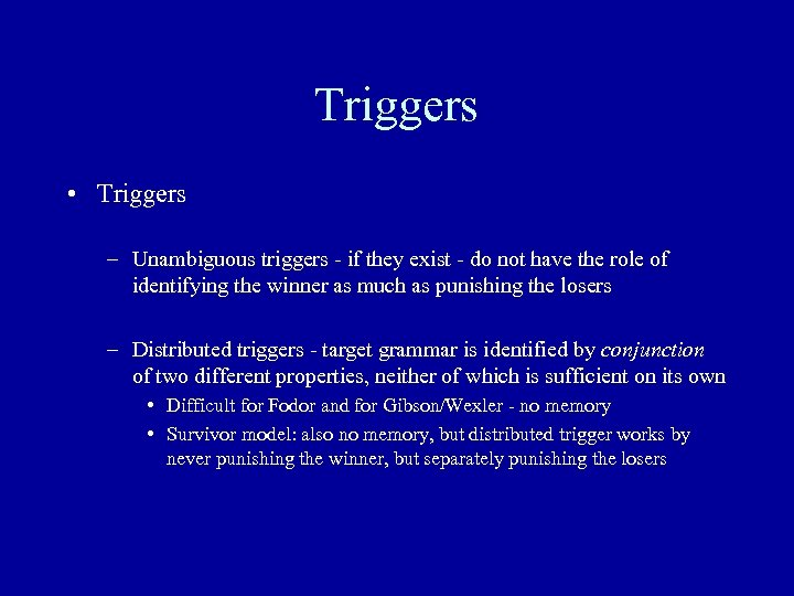 Triggers • Triggers – Unambiguous triggers - if they exist - do not have