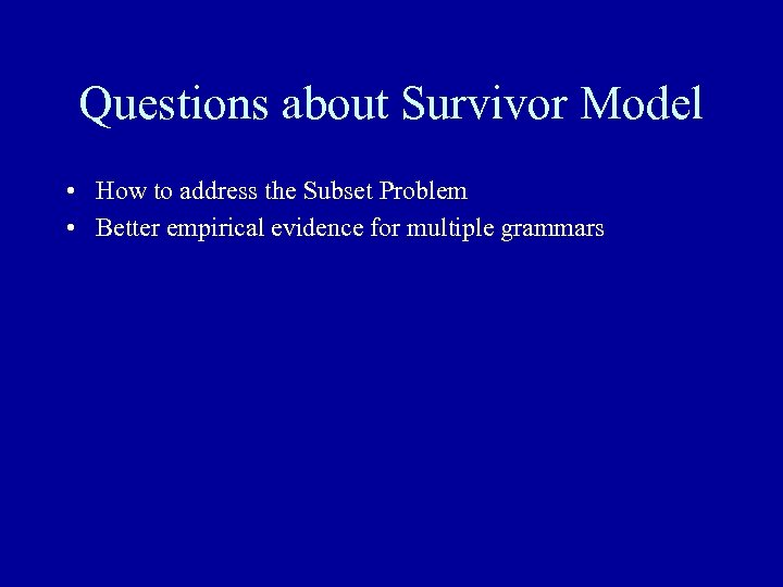 Questions about Survivor Model • How to address the Subset Problem • Better empirical