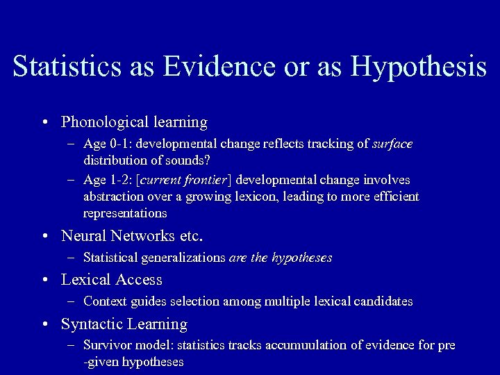Statistics as Evidence or as Hypothesis • Phonological learning – Age 0 -1: developmental