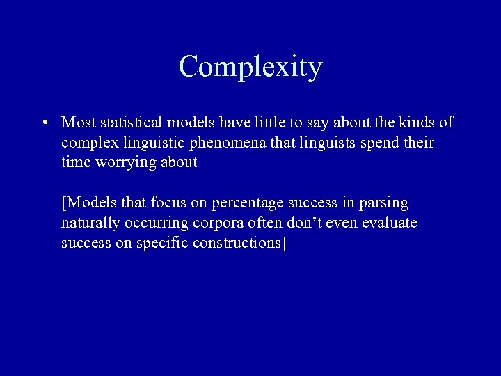 Complexity • Most statistical models have little to say about the kinds of complex