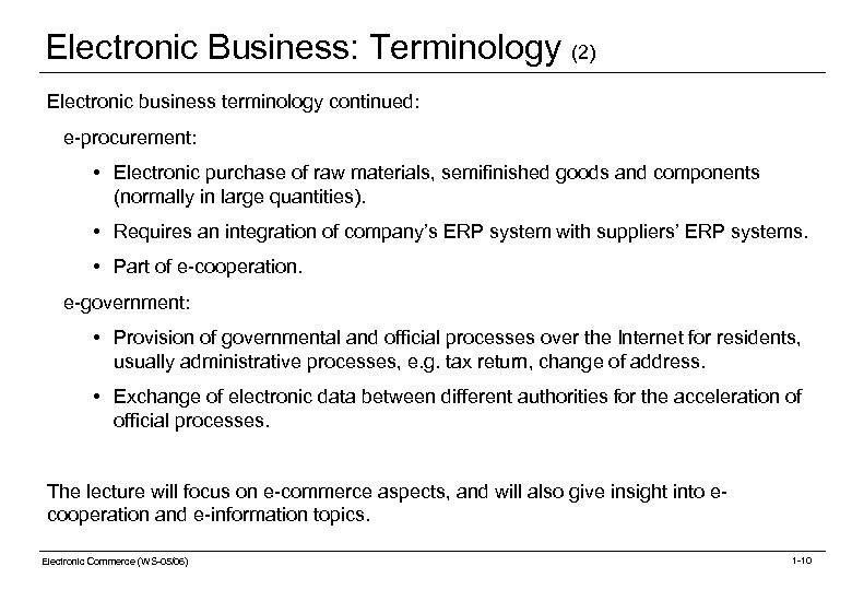 Electronic Business: Terminology (2) Electronic business terminology continued: e-procurement: • Electronic purchase of raw