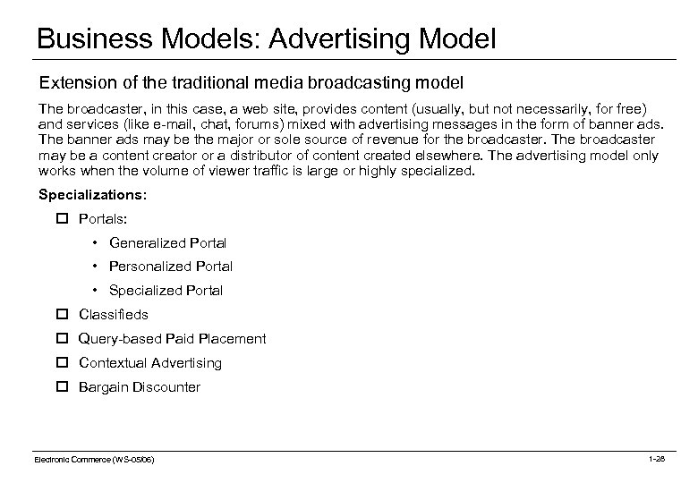 Business Models: Advertising Model Extension of the traditional media broadcasting model The broadcaster, in