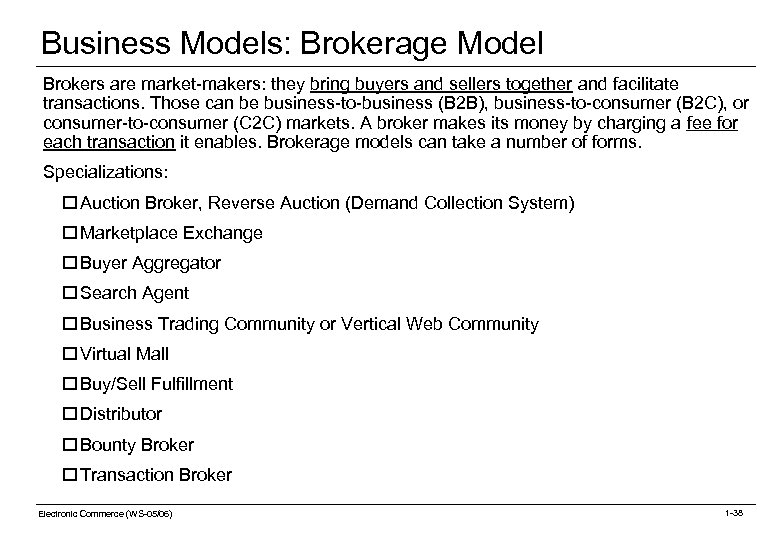 Business Models: Brokerage Model Brokers are market-makers: they bring buyers and sellers together and
