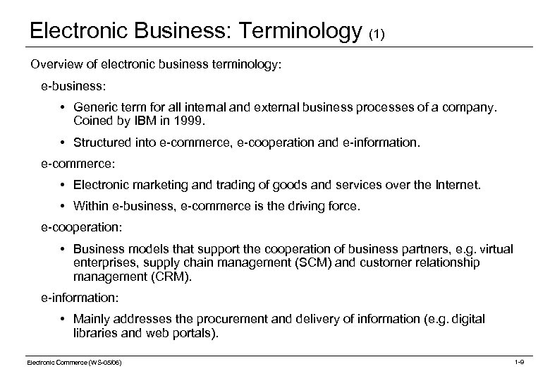 Electronic Business: Terminology (1) Overview of electronic business terminology: e-business: • Generic term for
