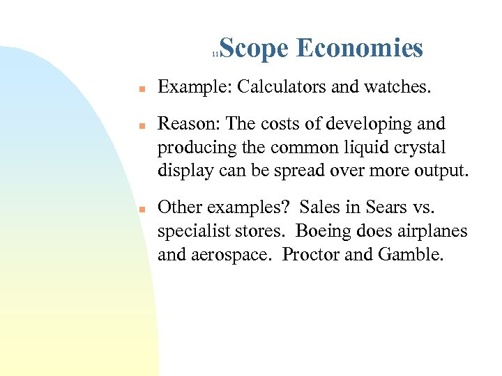 Scope Economies 11 n n n Example: Calculators and watches. Reason: The costs of