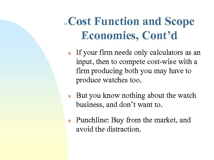 13 Cost Function and Scope Economies, Cont'd n n n If your firm needs