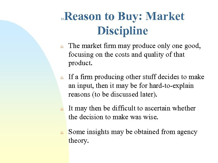 Reason to Buy: Market Discipline 16 % % The market firm may produce only