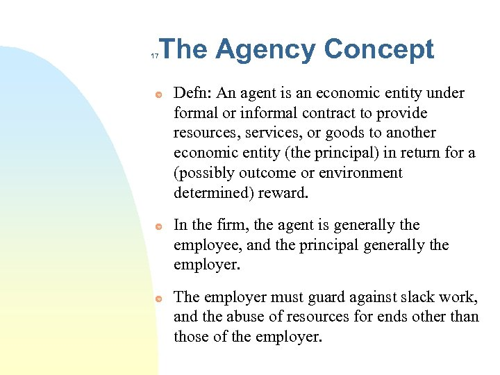 The Agency Concept 17 Defn: An agent is an economic entity under formal or