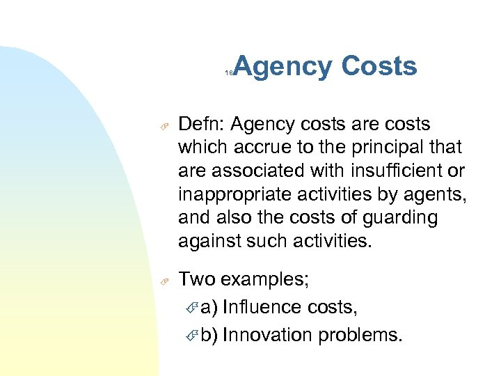 Agency Costs 18 É É Defn: Agency costs are costs which accrue to the