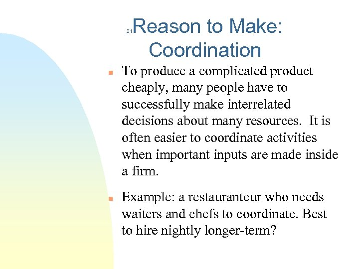 Reason to Make: Coordination 21 n n To produce a complicated product cheaply, many