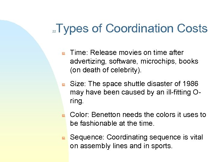 Types of Coordination Costs 22 : : Time: Release movies on time after advertizing,