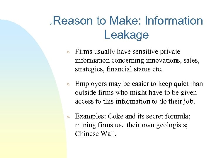 24 Reason to Make: Information Leakage õ õ õ Firms usually have sensitive private