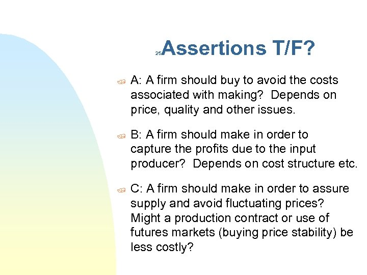 Assertions T/F? 25 / / / A: A firm should buy to avoid the