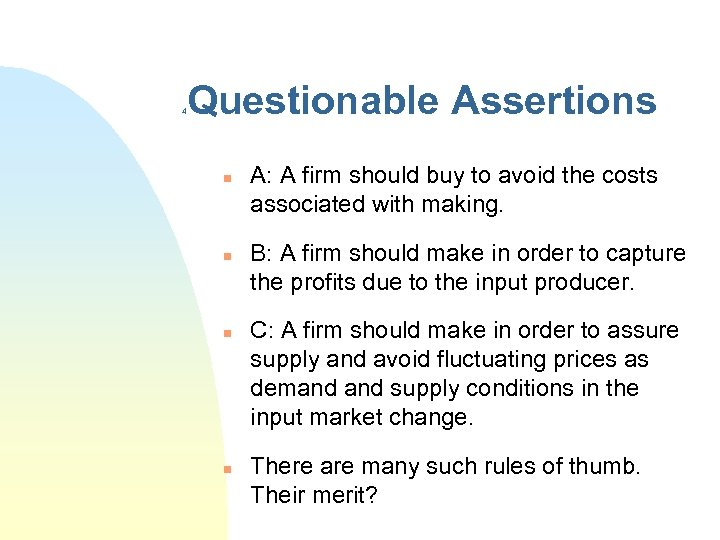 4 Questionable Assertions n n A: A firm should buy to avoid the costs