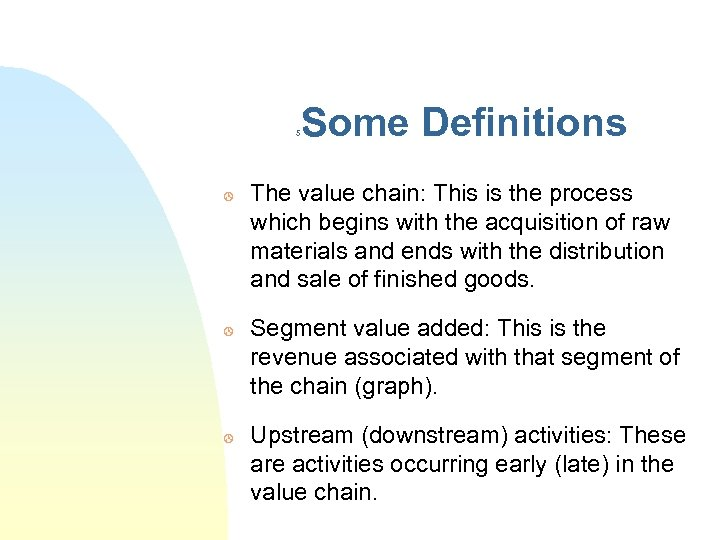 5 > > > Some Definitions The value chain: This is the process which