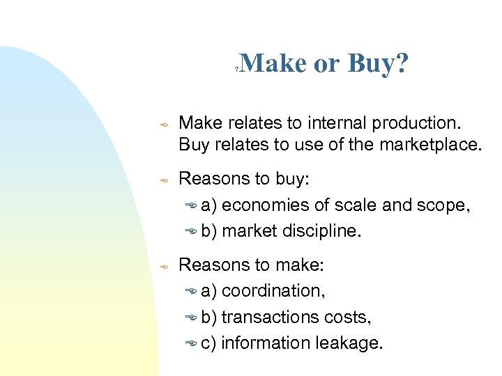 Make or Buy? 7 E E E Make relates to internal production. Buy relates