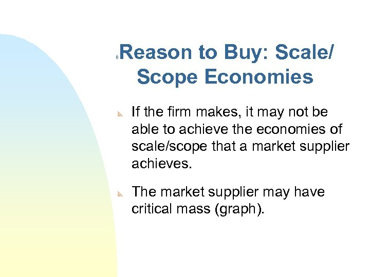 Reason to Buy: Scale/ Scope Economies 8 y y If the firm makes, it