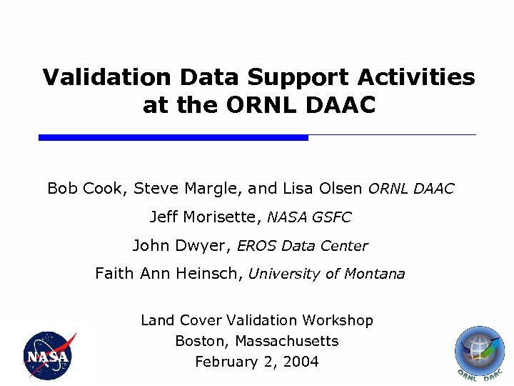 Validation Data Support Activities at the ORNL DAAC Bob Cook, Steve Margle, and Lisa