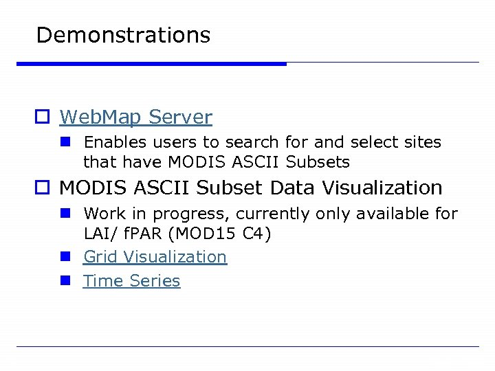 Demonstrations o Web. Map Server n Enables users to search for and select sites