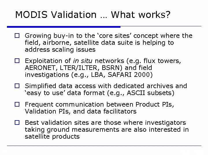 MODIS Validation … What works? o Growing buy-in to the 'core sites' concept where