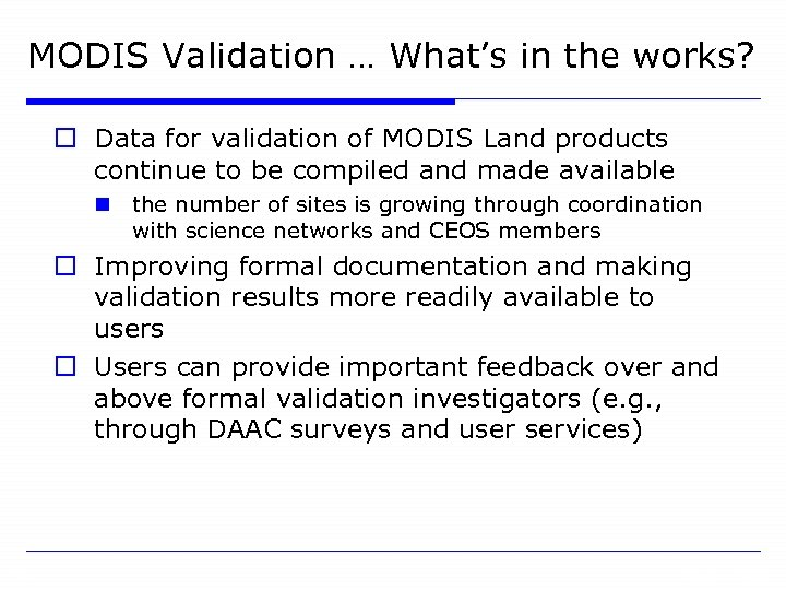 MODIS Validation … What's in the works? o Data for validation of MODIS Land