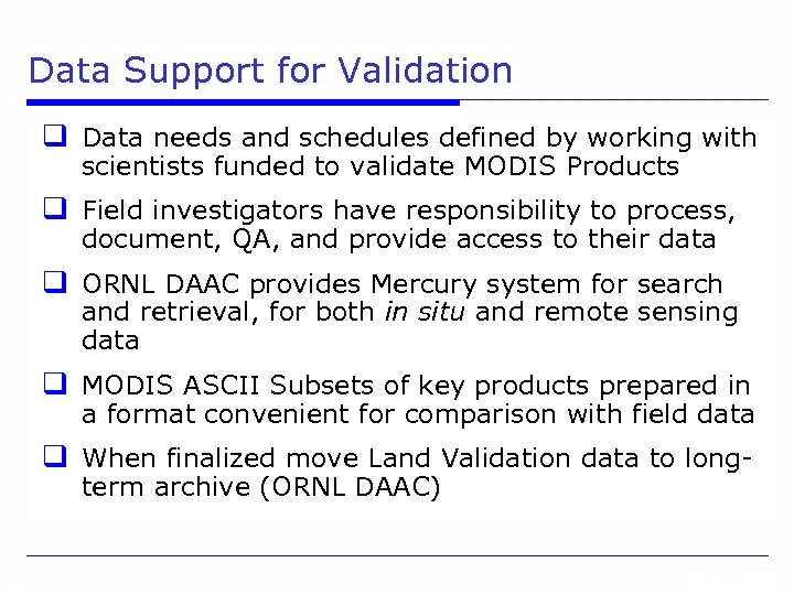 Data Support for Validation q Data needs and schedules defined by working with scientists
