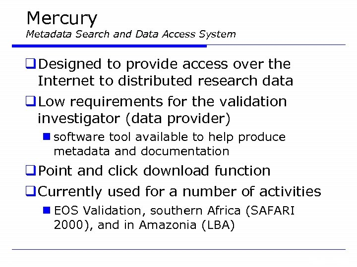 Mercury Metadata Search and Data Access System q Designed to provide access over the
