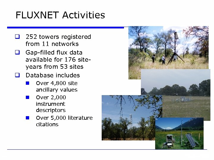 FLUXNET Activities q 252 towers registered from 11 networks q Gap-filled flux data available