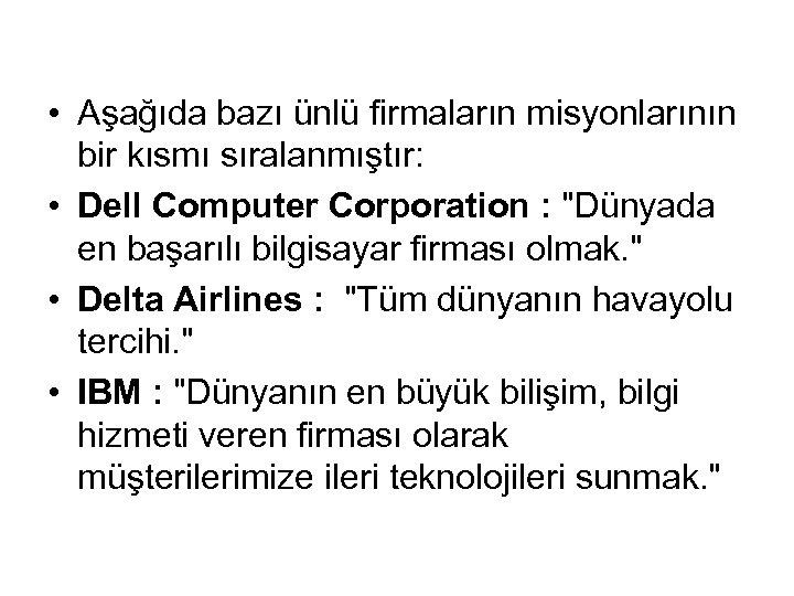 • Aşağıda bazı ünlü firmaların misyonlarının bir kısmı sıralanmıştır: • Dell Computer Corporation