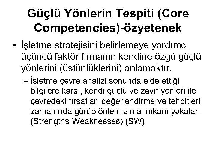 Güçlü Yönlerin Tespiti (Core Competencies)-özyetenek • İşletme stratejisini belirlemeye yardımcı üçüncü faktör firmanın kendine