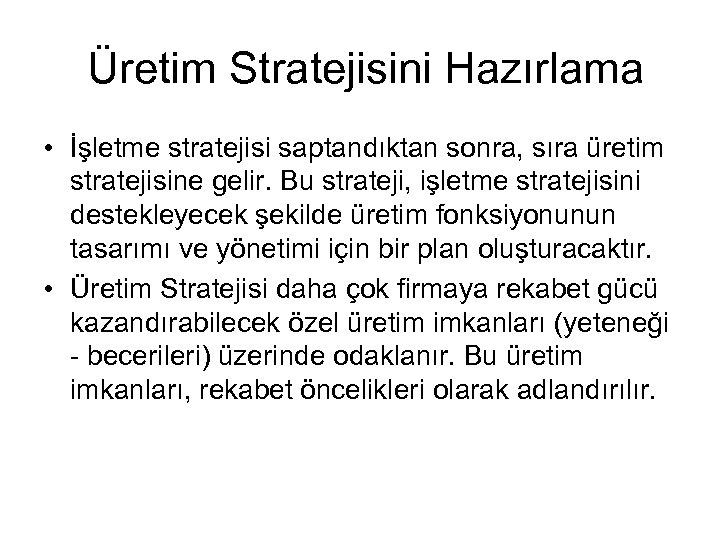 Üretim Stratejisini Hazırlama • İşletme stratejisi saptandıktan sonra, sıra üretim stratejisine gelir. Bu strateji,