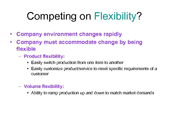 Competing on Flexibility? • Company environment changes rapidly • Company must accommodate change by